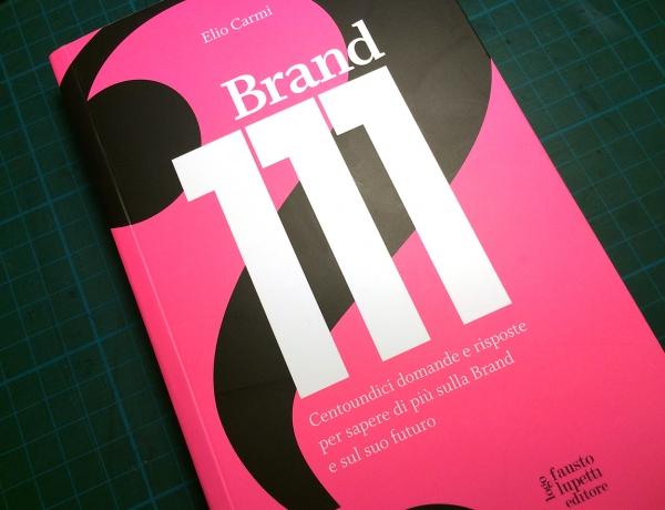 Brand 111. Il libro delle risposte su presente e futuro del brand.